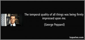 ... of all things was being firmly impressed upon me. - George Peppard