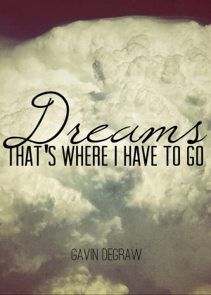 Not Over You -- Gavin Degraw DREAMS, THAT'S WHERE I HAVE TO GO TO SEE ...