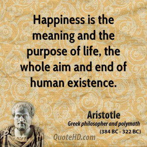 ... and the purpose of life, the whole aim and end of human existence