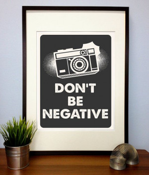 Funny Photography Poster Print Quote - Dont Be Negative Camera ...