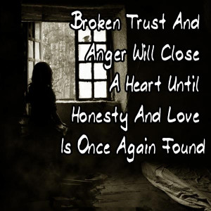 ... Anger Will Close A Heart Until Honesty And Love Is Once Again Found