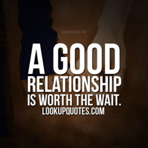 good relationship is worth the wait.