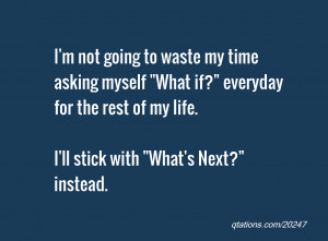 Image for Quote #20247: I'm not going to waste my time asking myself ...