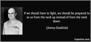 ... so from the neck up instead of from the neck down. - Jimmy Doolittle