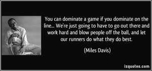 You can dominate a game if you dominate on the line... We're just ...