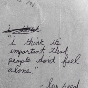 Lou Reed. It takes so little effort to make someone feel loved and yet ...
