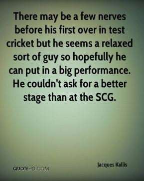 Jacques Kallis - There may be a few nerves before his first over in ...