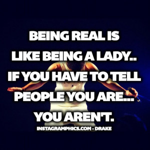 Express yourself with this Being Real Is Like Being A Lady Drake Quote ...