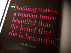 ... makes a woman more beautiful than the belief that she is beautiful