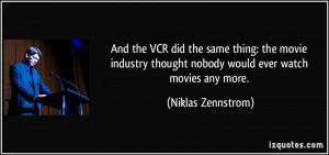 ... movie industry thought nobody would ever watch movies any more