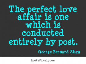 Make picture quotes about love - The perfect love affair is one which ...