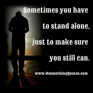 Sometimes you have to stand alone