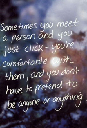 Sometimes you meet a person and you just click - you're comfortable ...