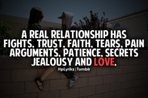 real relationship has fights, trust, faith, tears, pain arguments ...
