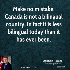 Make no mistake. Canada is not a bilingual country. In fact it is less ...