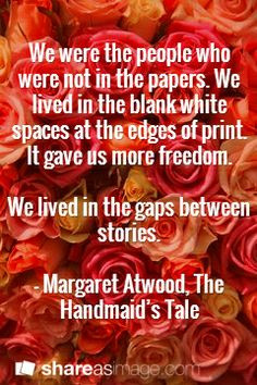 ... stories. — Margaret Atwood, The Handmaid's Tale #book #quotes