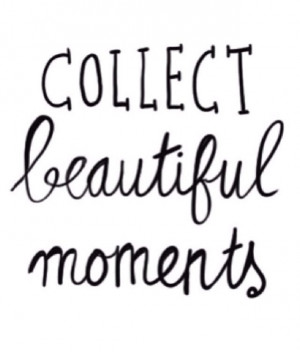 Collect beautiful moments #Quote #Life