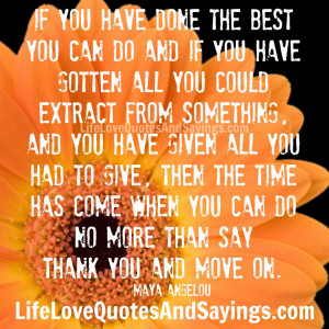 if you have done the best you can do and if you have gotten all you ...