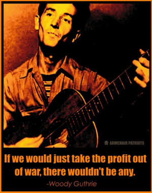 Woody Guthrie On 'War' And 'Profit'