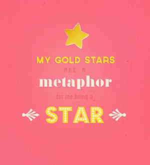 gold stars are a metaphor for me being a star my favorite quote ever ...