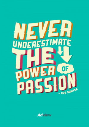 never underestimate the power of passion # quotes # inspiration