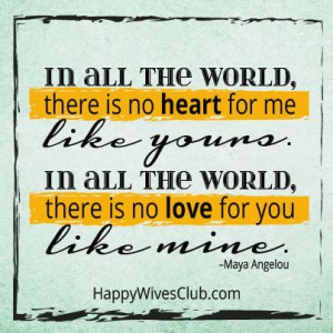 ... the world, there is no love for you like mine. - Maya Angelou Quote