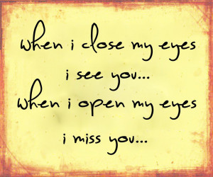 When I Open My Eyes I Miss You..