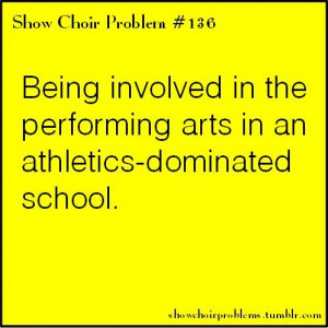 -dominated school. Show Choir, Chorus, Orchestra, Band, Marching Band ...