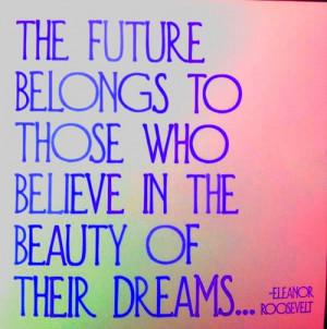 Eleanor roosevelt, quotes, sayings, future, believe, dreams, best