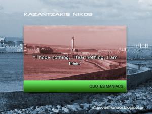 hope nothing. I fear nothing. I am free.