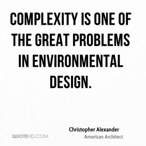 Complexity is one of the great problems in environmental design.