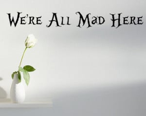 We're All Mad Here Quote Wall D ecal ...