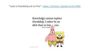 """... Love is friendship set on fire.""""- Jokes, Cartoons, Quotes on Ex-Wife"""