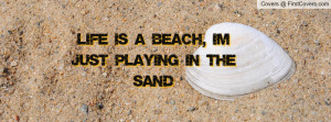 life is a beach , Pictures , i'm just playing in the sand , Pictures