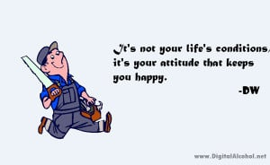 It's not your life's conditions, it's your attitude that ...
