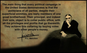 The reality of politics (H.L. Mencken quote) - you don't really think ...
