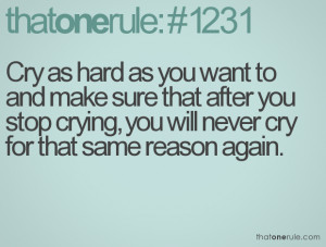 ... after you stop crying, you will never cry for that same reason again