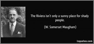 ... isn't only a sunny place for shady people. - W. Somerset Maugham