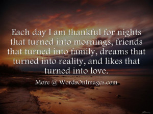 Each day i am thankful for nights that turned into mornings, friends ...