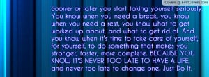 ... know when it's time to take care of yourself, for yourself, to do som