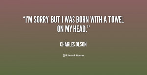 quote-Charles-Olson-im-sorry-but-i-was-born-with-28681.png