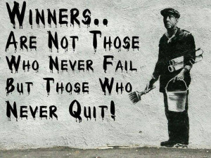 """Winners are not those who never fail but those who never quit."""""""