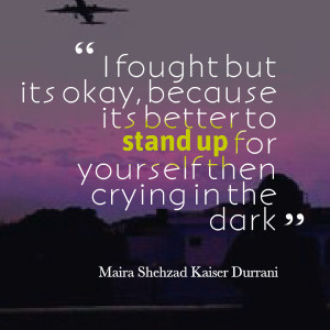 Quotes Picture: i fought but its okay, because its better to stand up ...