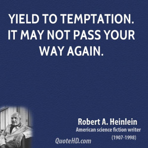 Yield to temptation. It may not pass your way again.