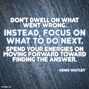 Quote - Don't Dwell, Focus Moving Forward by rabidbribri