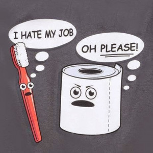 Tooth Brush: I hate My Job! Tissue Paper: Oh Please !