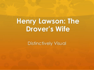 Henry Lawson: The Drovers Wife
