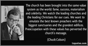 The church has been brought into the same value system as the world ...