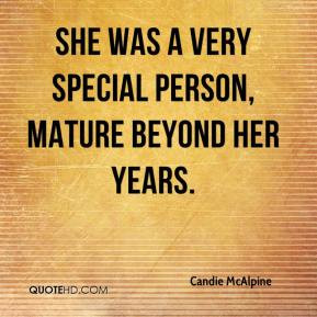 She was a very special person, mature beyond her years.