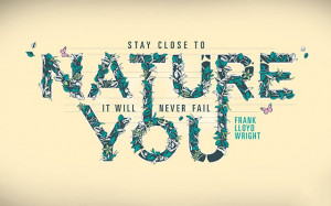 ... -quote-stay-close-to-nature-i-will-never-fail-you-frank-lloyd-wright